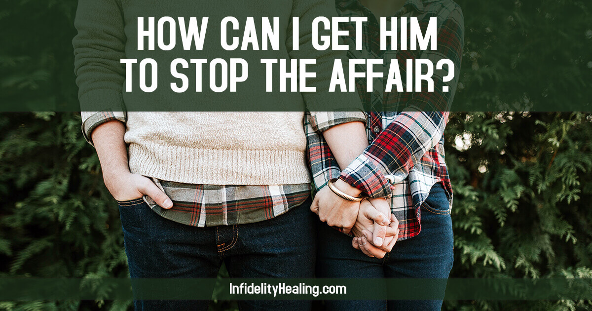 how can i get him to stop the affair
