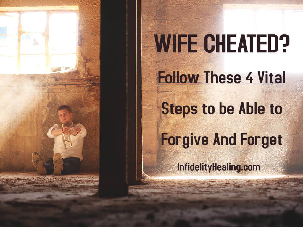 Wife Cheated on You? Follow These Four Vital Steps to be