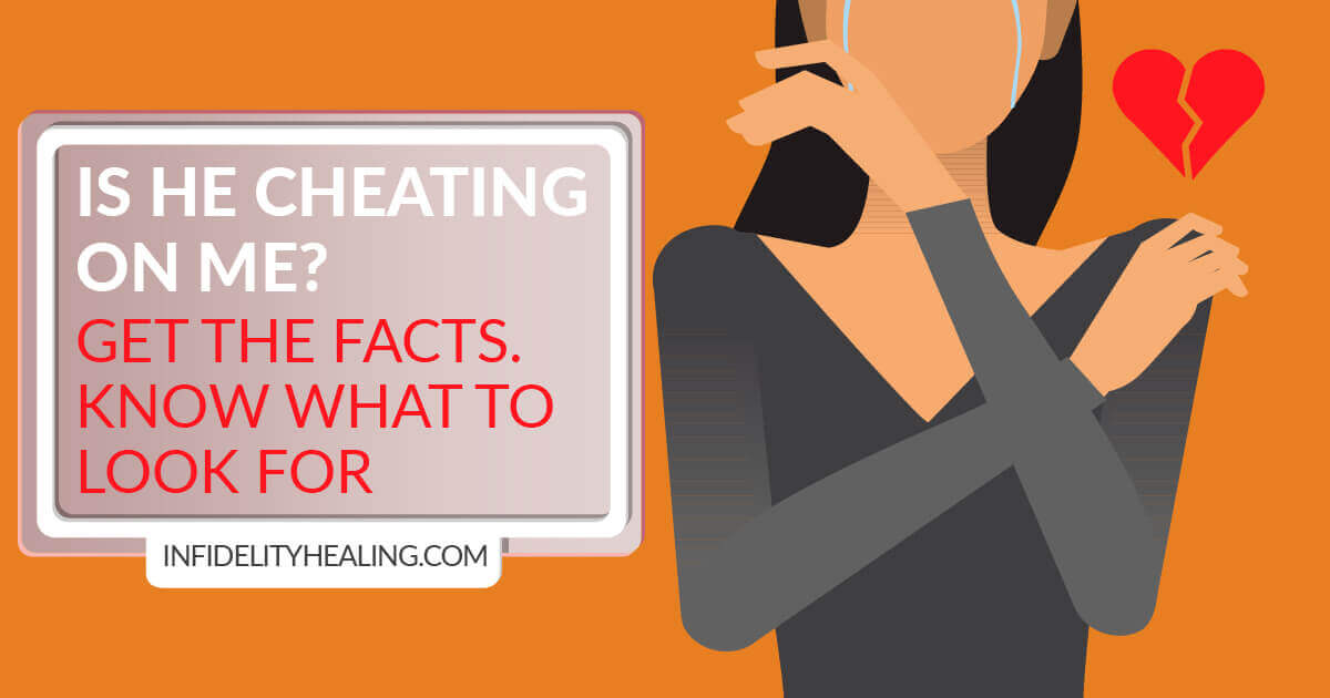 Is He Cheating on Me? Get The Facts. Know What to Look For