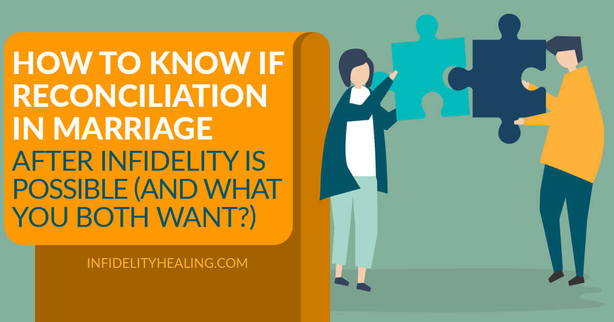 How to Know if Reconciliation in Marriage After Infidelity is Possible (And What You BOTH Want?)