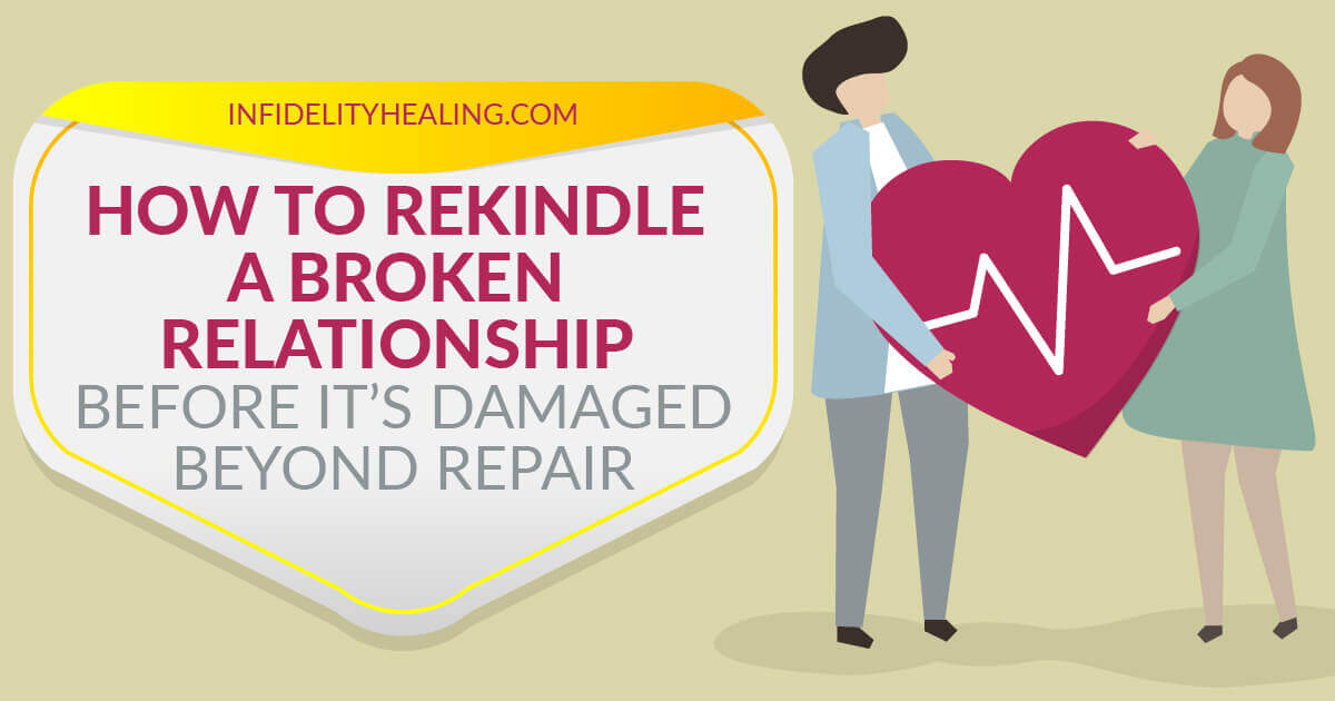 How to Rekindle a Broken Relationship Before It's Damaged Beyond Repair