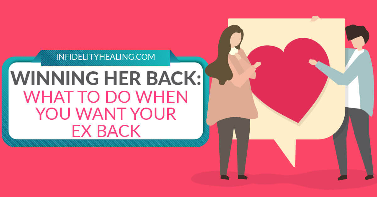 Winning Her Back: What to do When You Want Your Ex Back