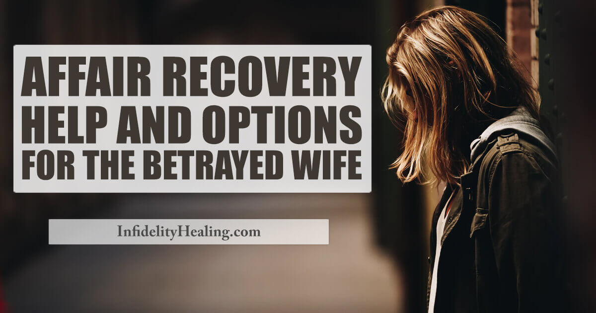 affair recovery help for the betrayed wife